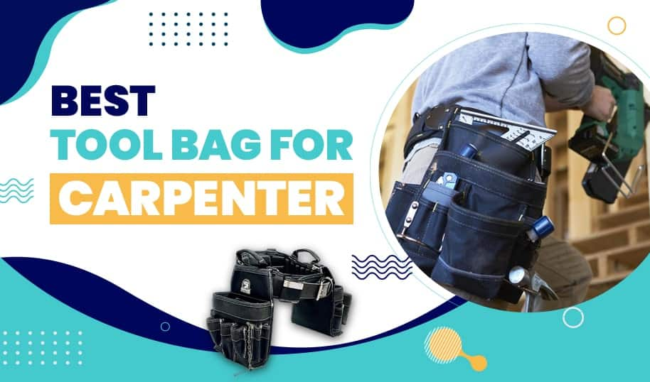 Best Tool Bag for Carpenter