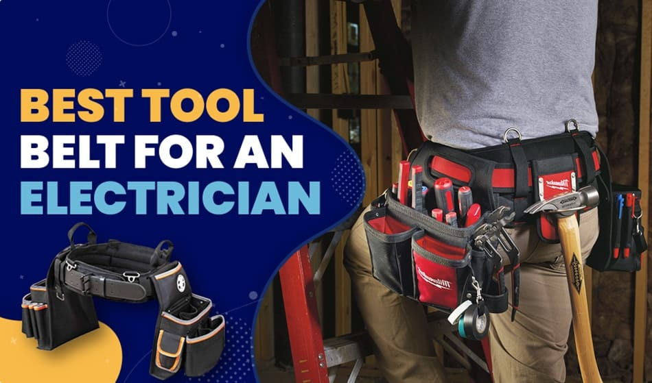 Best Tool Belts for an Electrician